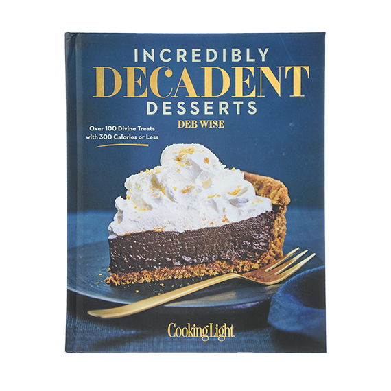 Cooking Light Incredibly Decadent Desserts Cookbook