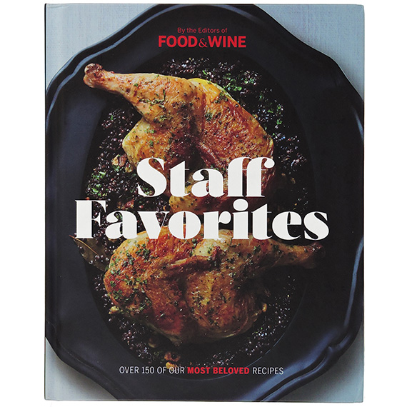 Food And Wine Staff Favorites Over 150 Most Beloved Recipes